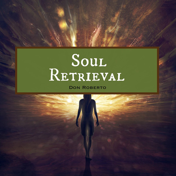 SOUL RETRIEVAL with Don Roberto | Private Sessions (Visiting
